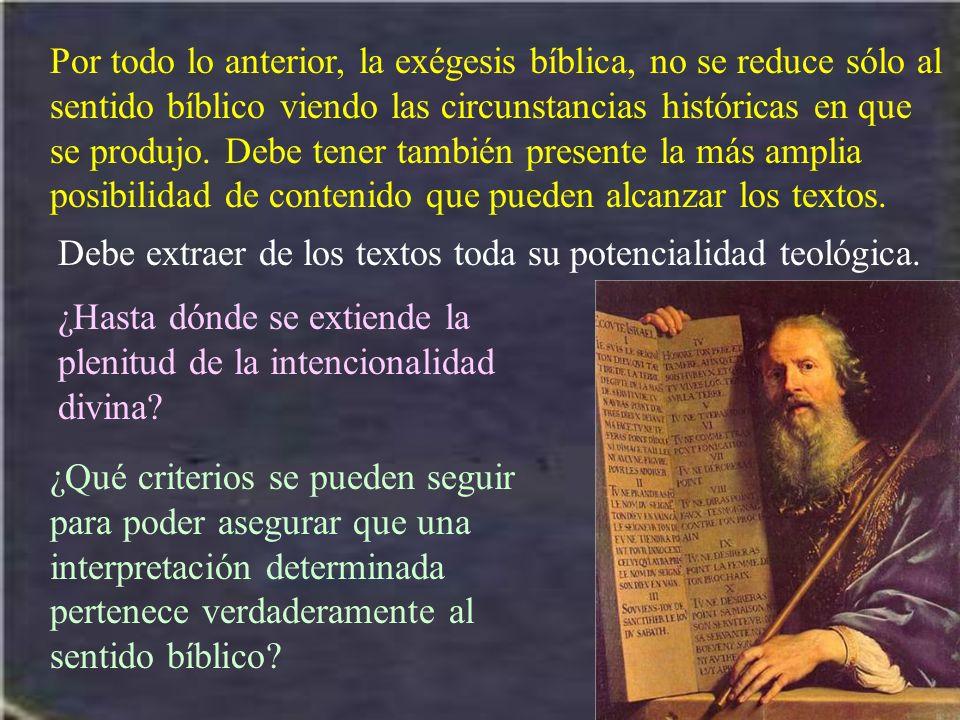 Por todo lo anterior, la exégesis bíblica, no se reduce sólo al sentido bíblico viendo las circunstancias históricas en que se produjo. Debe tener tam