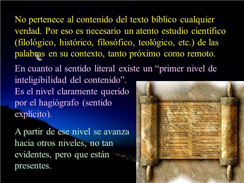 No pertenece al contenido del texto bíblico cualquier verdad. Por eso es necesario un atento estudio científico (filológico, histórico, filosófico, te