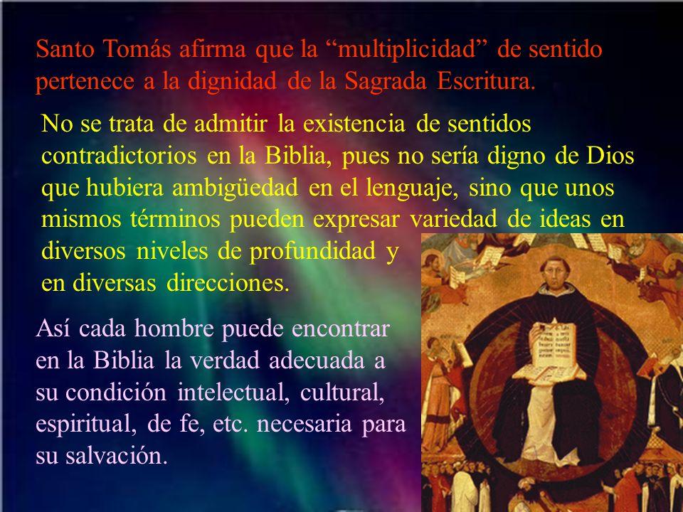 Santo Tomás afirma que la multiplicidad de sentido pertenece a la dignidad de la Sagrada Escritura. No se trata de admitir la existencia de sentidos c
