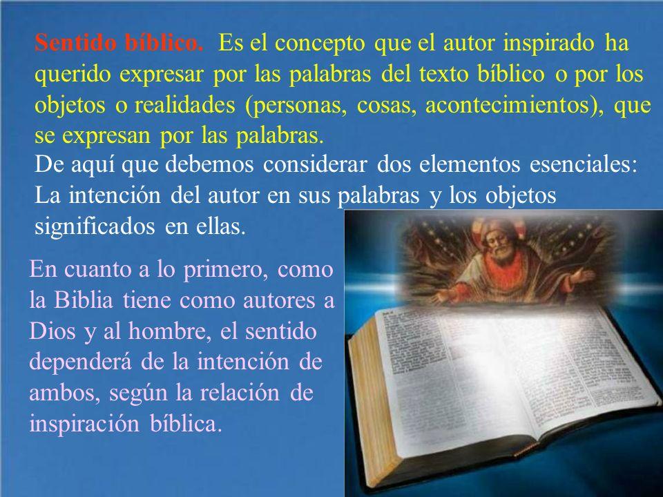 Sentido bíblico. Es el concepto que el autor inspirado ha querido expresar por las palabras del texto bíblico o por los objetos o realidades (personas
