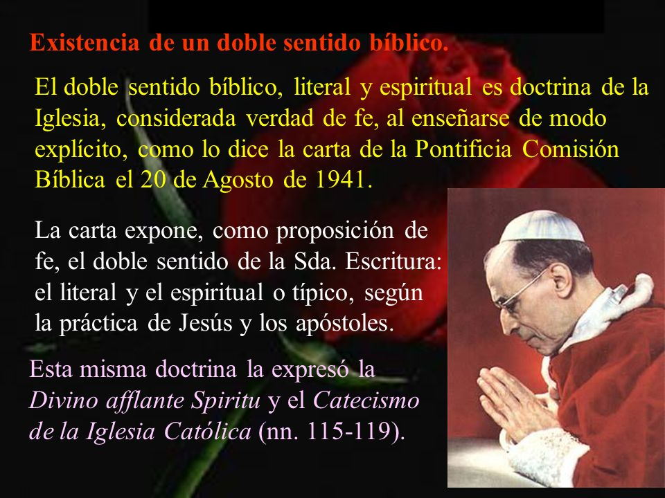 Existencia de un doble sentido bíblico. El doble sentido bíblico, literal y espiritual es doctrina de la Iglesia, considerada verdad de fe, al enseñar