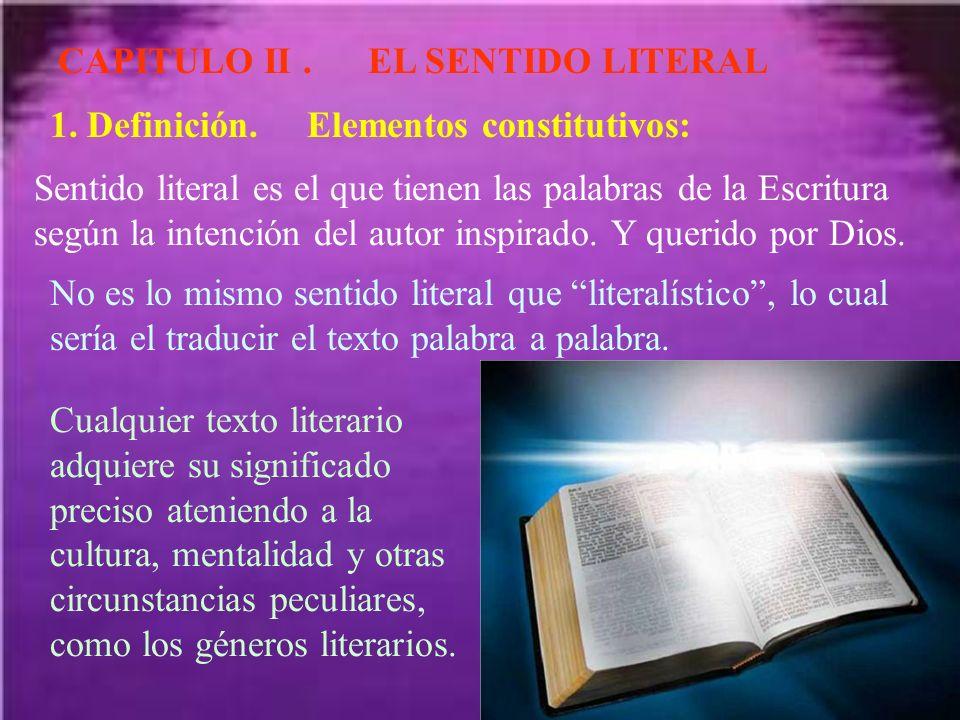 CAPITULO II. EL SENTIDO LITERAL 1. Definición. Elementos constitutivos: Sentido literal es el que tienen las palabras de la Escritura según la intenci
