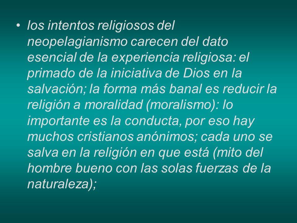 los intentos religiosos del neopelagianismo carecen del dato esencial de la experiencia religiosa: el primado de la iniciativa de Dios en la salvación