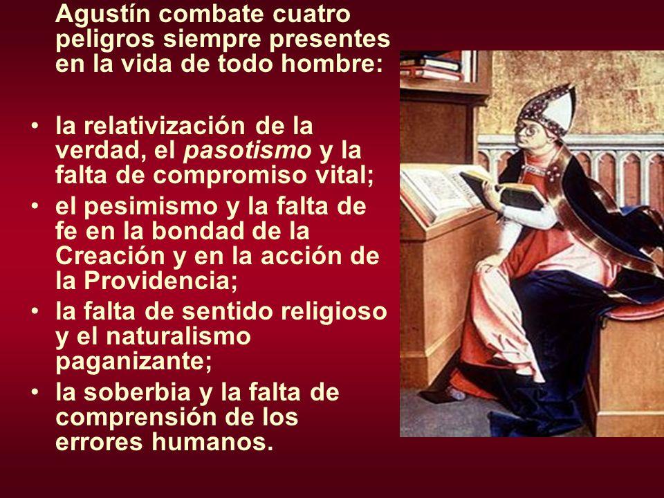 Agustín combate cuatro peligros siempre presentes en la vida de todo hombre: la relativización de la verdad, el pasotismo y la falta de compromiso vit