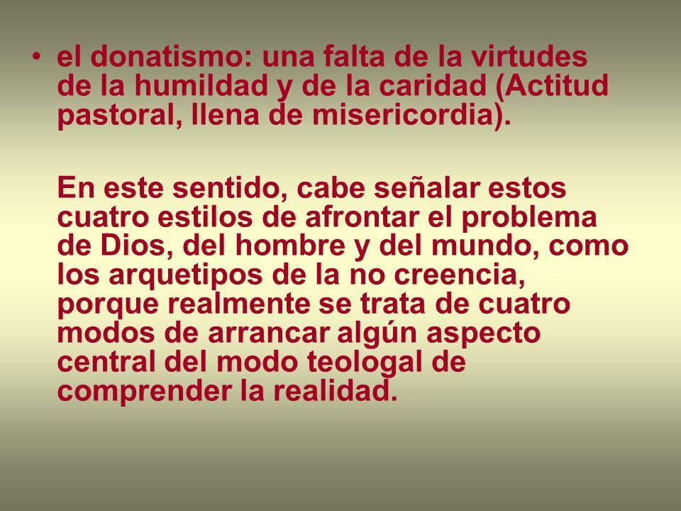 el donatismo: una falta de la virtudes de la humildad y de la caridad (Actitud pastoral, llena de misericordia). En este sentido, cabe señalar estos c