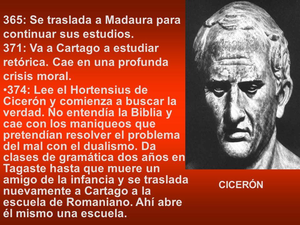 365: Se traslada a Madaura para continuar sus estudios. 371: Va a Cartago a estudiar retórica. Cae en una profunda crisis moral. 374: Lee el Hortensiu