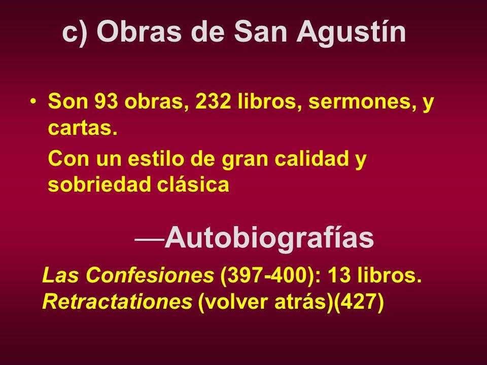 c) Obras de San Agustín Son 93 obras, 232 libros, sermones, y cartas. Con un estilo de gran calidad y sobriedad clásica Autobiografías Las Confesiones