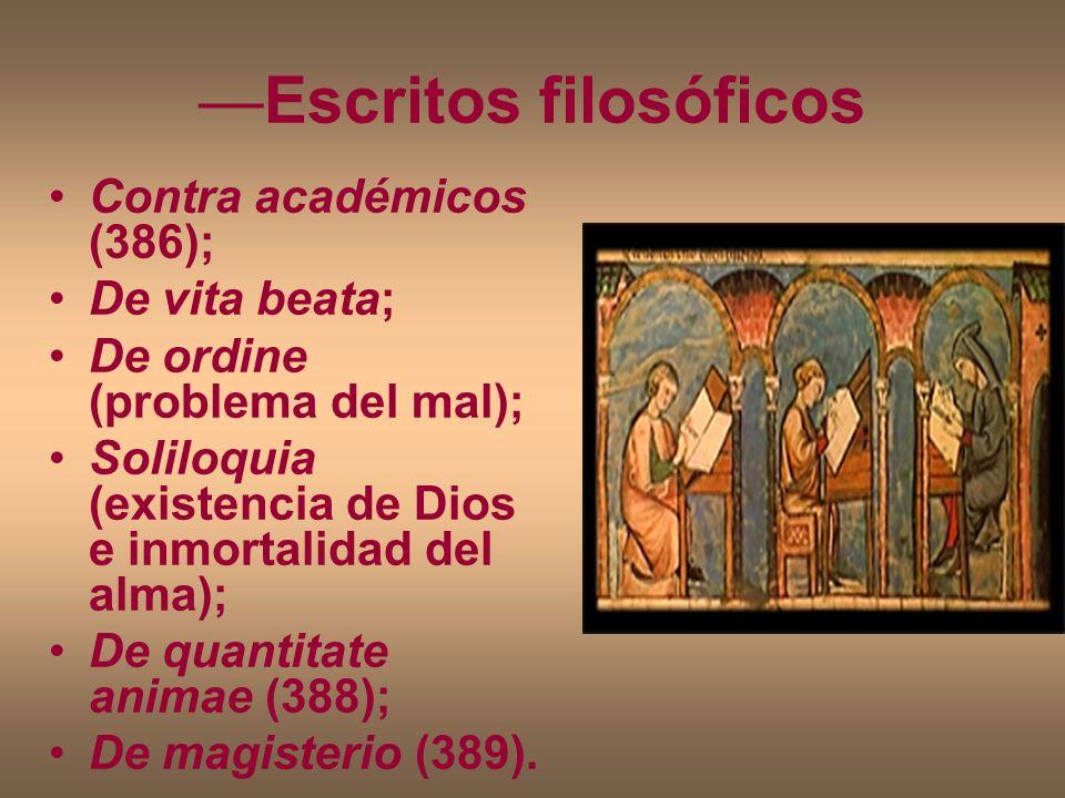 Escritos filosóficos Contra académicos (386); De vita beata; De ordine (problema del mal); Soliloquia (existencia de Dios e inmortalidad del alma); De