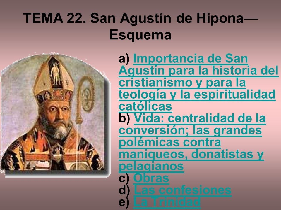 TEMA 22. San Agustín de Hipona Esquema a) Importancia de San Agustín para la historia del cristianismo y para la teología y la espiritualidad católica