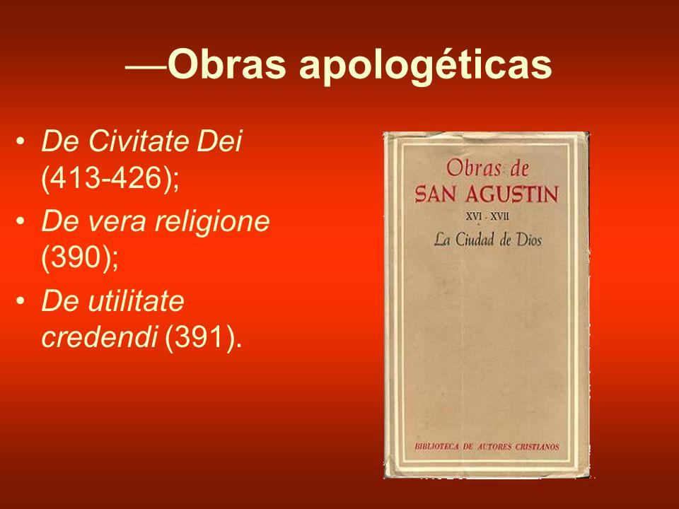 Obras apologéticas De Civitate Dei (413-426); De vera religione (390); De utilitate credendi (391).