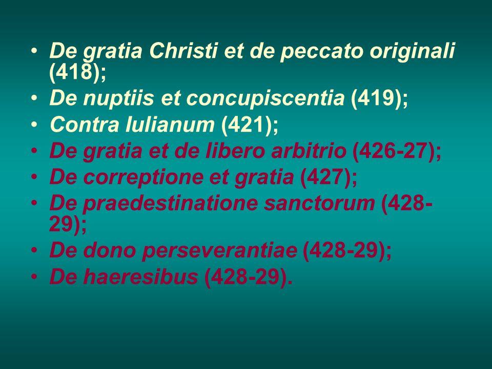 De gratia Christi et de peccato originali (418); De nuptiis et concupiscentia (419); Contra Iulianum (421); De gratia et de libero arbitrio (426-27);