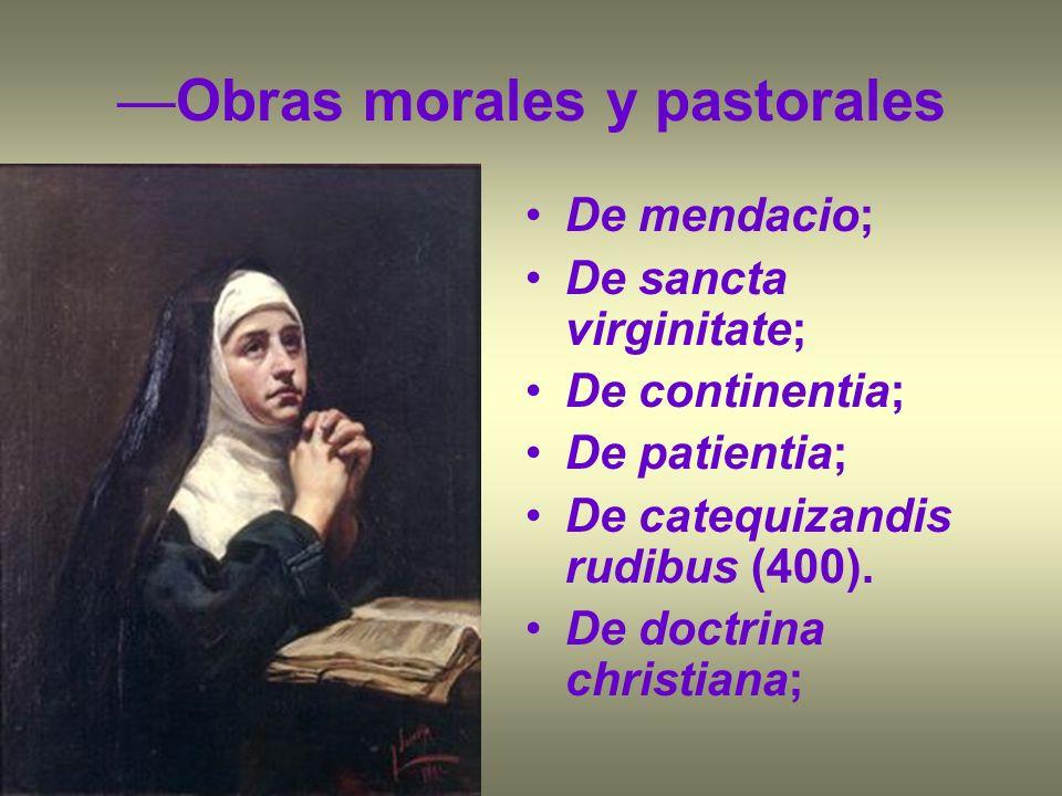 Obras morales y pastorales De mendacio; De sancta virginitate; De continentia; De patientia; De catequizandis rudibus (400). De doctrina christiana;