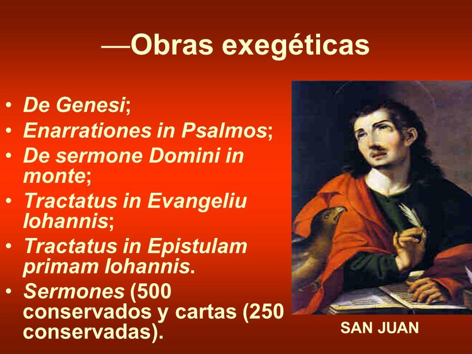 Obras exegéticas De Genesi; Enarrationes in Psalmos; De sermone Domini in monte; Tractatus in Evangeliu Iohannis; Tractatus in Epistulam primam Iohann