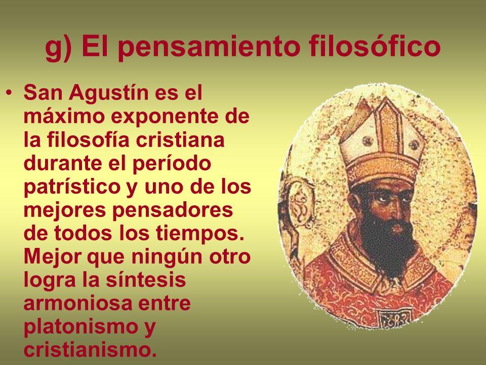 g) El pensamiento filosófico San Agustín es el máximo exponente de la filosofía cristiana durante el período patrístico y uno de los mejores pensadore