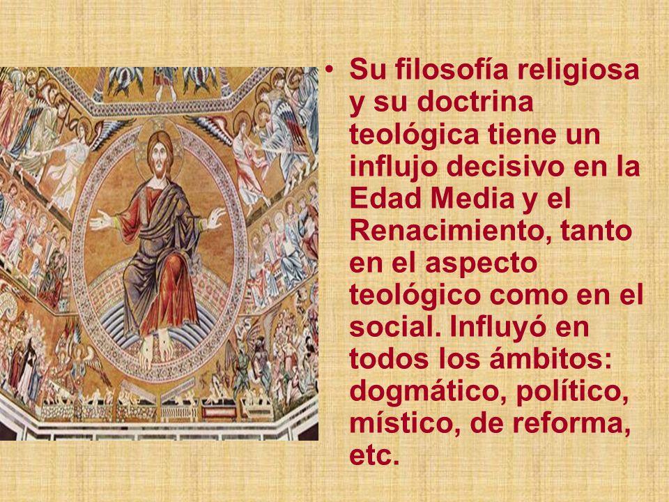 Su filosofía religiosa y su doctrina teológica tiene un influjo decisivo en la Edad Media y el Renacimiento, tanto en el aspecto teológico como en el