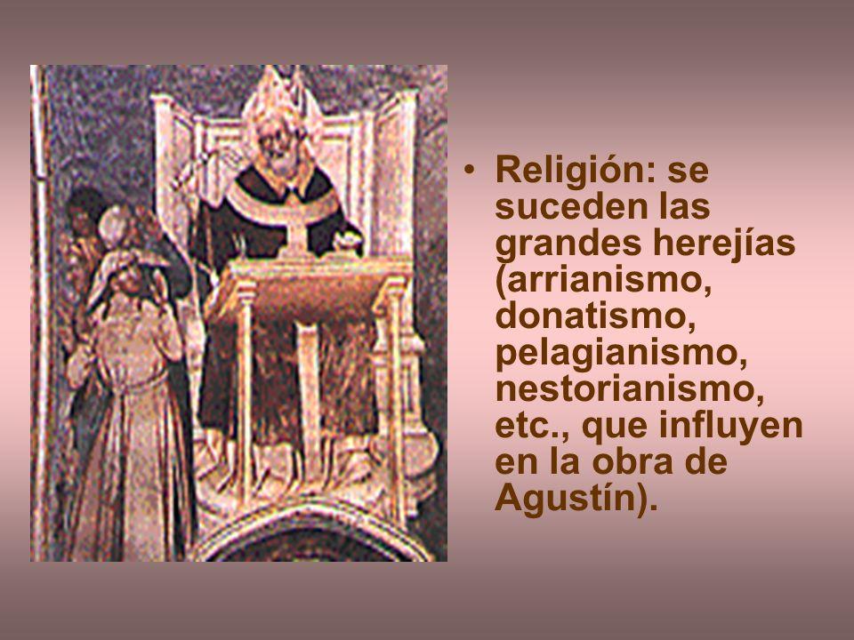 Religión: se suceden las grandes herejías (arrianismo, donatismo, pelagianismo, nestorianismo, etc., que influyen en la obra de Agustín).