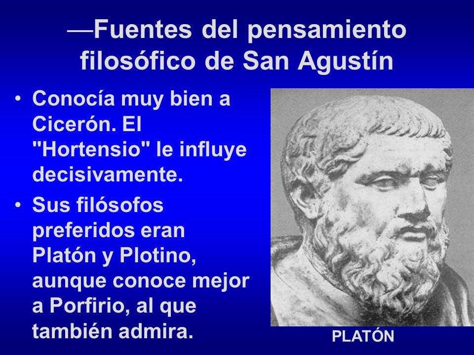 Fuentes del pensamiento filosófico de San Agustín Conocía muy bien a Cicerón. El