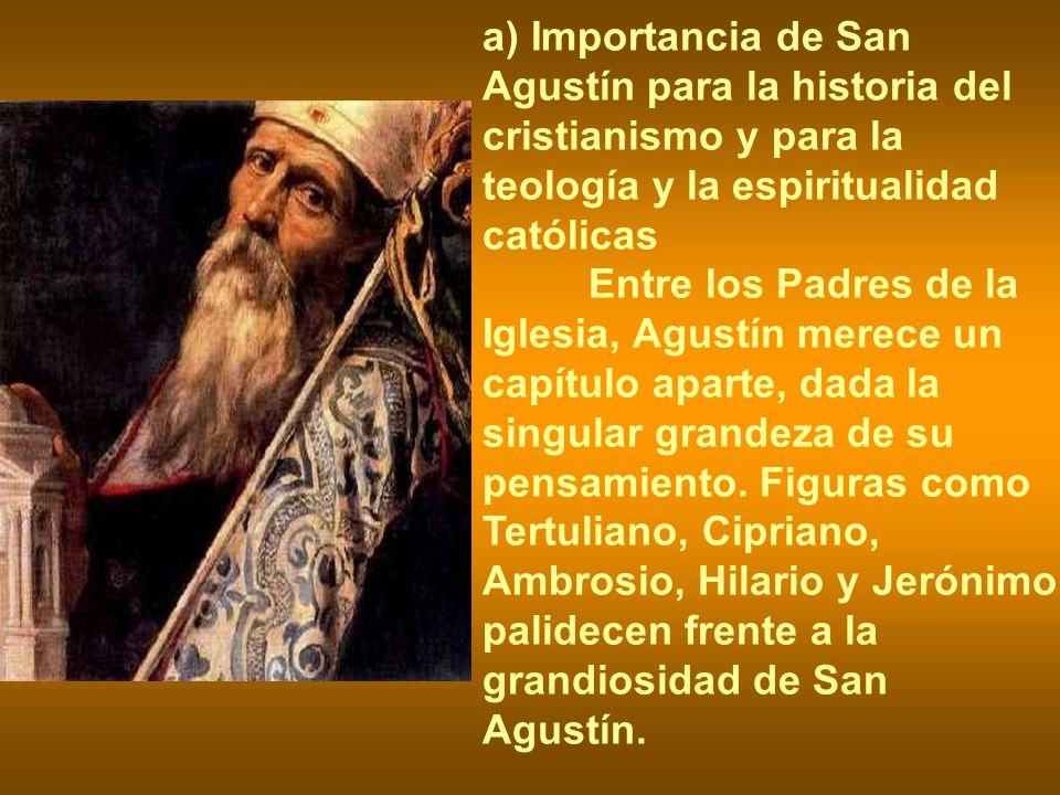a) Importancia de San Agustín para la historia del cristianismo y para la teología y la espiritualidad católicas Entre los Padres de la Iglesia, Agust