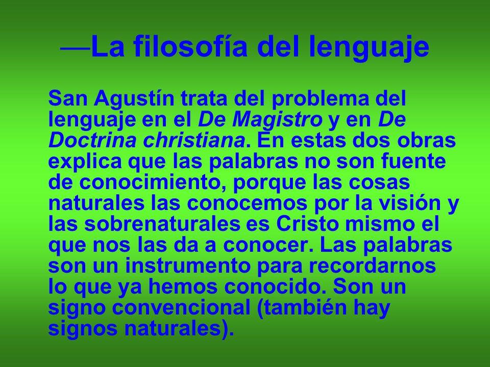 La filosofía del lenguaje San Agustín trata del problema del lenguaje en el De Magistro y en De Doctrina christiana. En estas dos obras explica que la