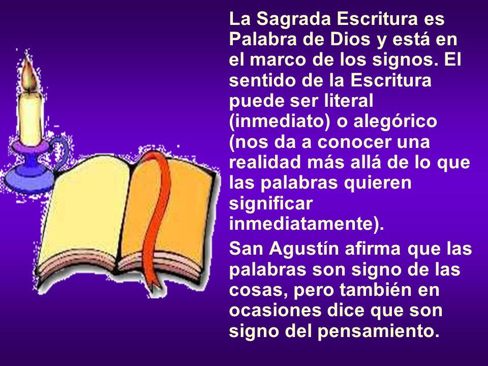 La Sagrada Escritura es Palabra de Dios y está en el marco de los signos. El sentido de la Escritura puede ser literal (inmediato) o alegórico (nos da