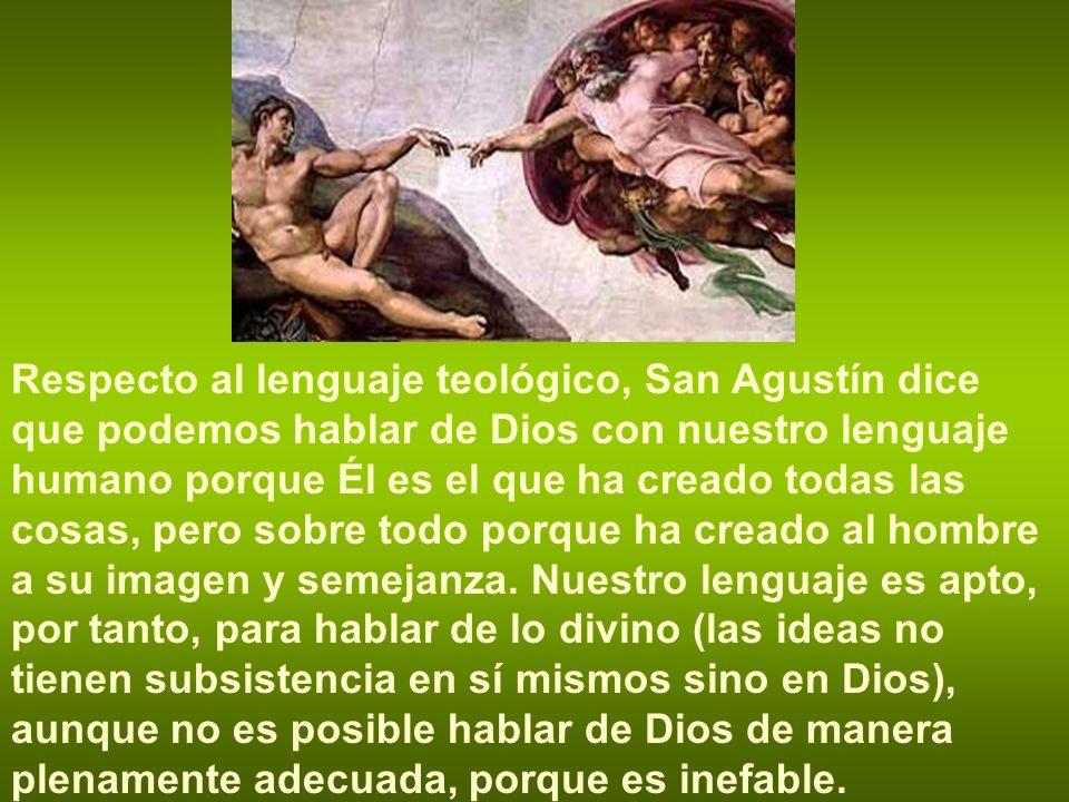 Respecto al lenguaje teológico, San Agustín dice que podemos hablar de Dios con nuestro lenguaje humano porque Él es el que ha creado todas las cosas,