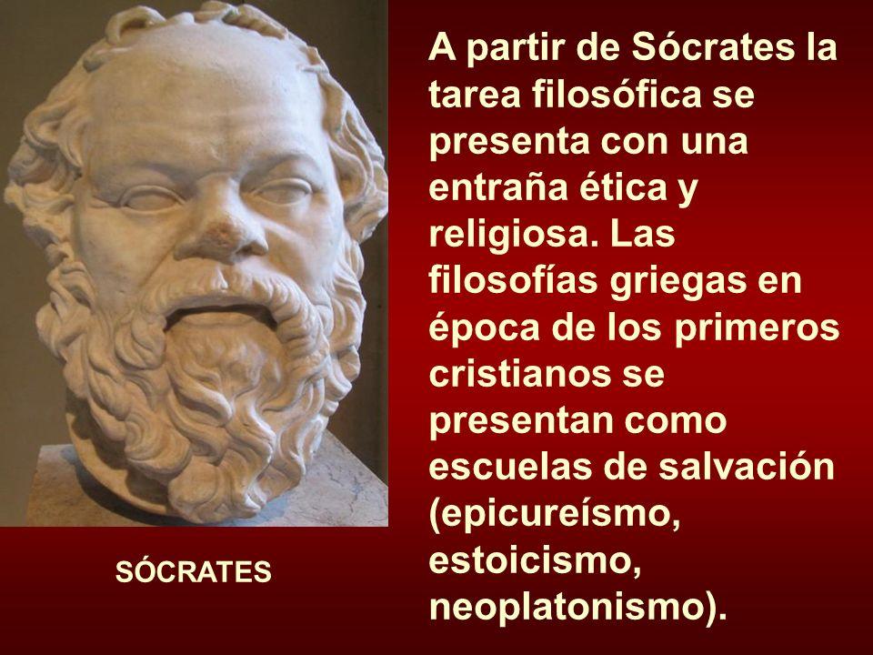 A partir de Sócrates la tarea filosófica se presenta con una entraña ética y religiosa. Las filosofías griegas en época de los primeros cristianos se
