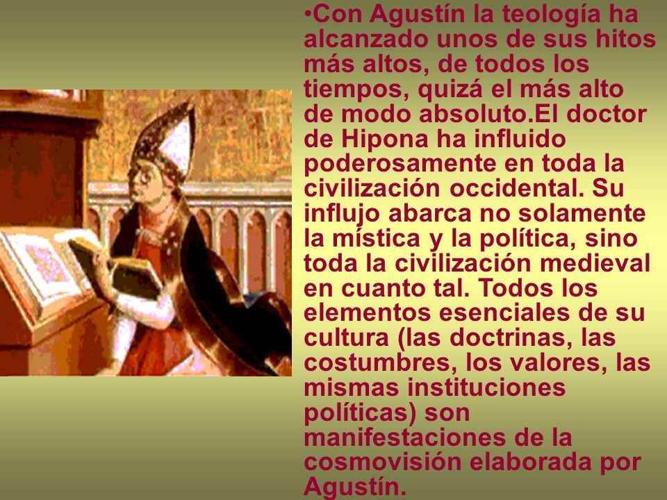 Con Agustín la teología ha alcanzado unos de sus hitos más altos, de todos los tiempos, quizá el más alto de modo absoluto.El doctor de Hipona ha infl