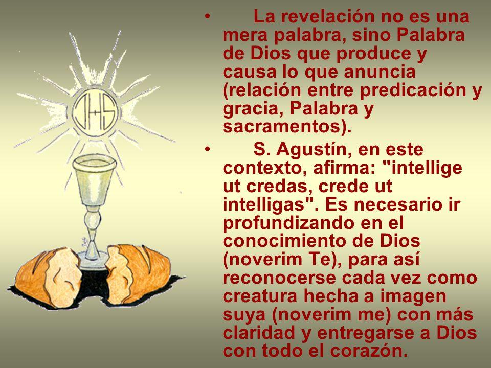La revelación no es una mera palabra, sino Palabra de Dios que produce y causa lo que anuncia (relación entre predicación y gracia, Palabra y sacramen
