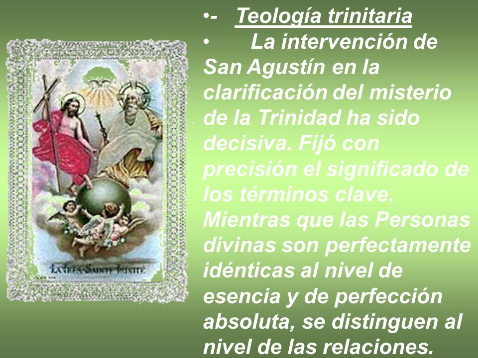 - Teología trinitaria La intervención de San Agustín en la clarificación del misterio de la Trinidad ha sido decisiva. Fijó con precisión el significa
