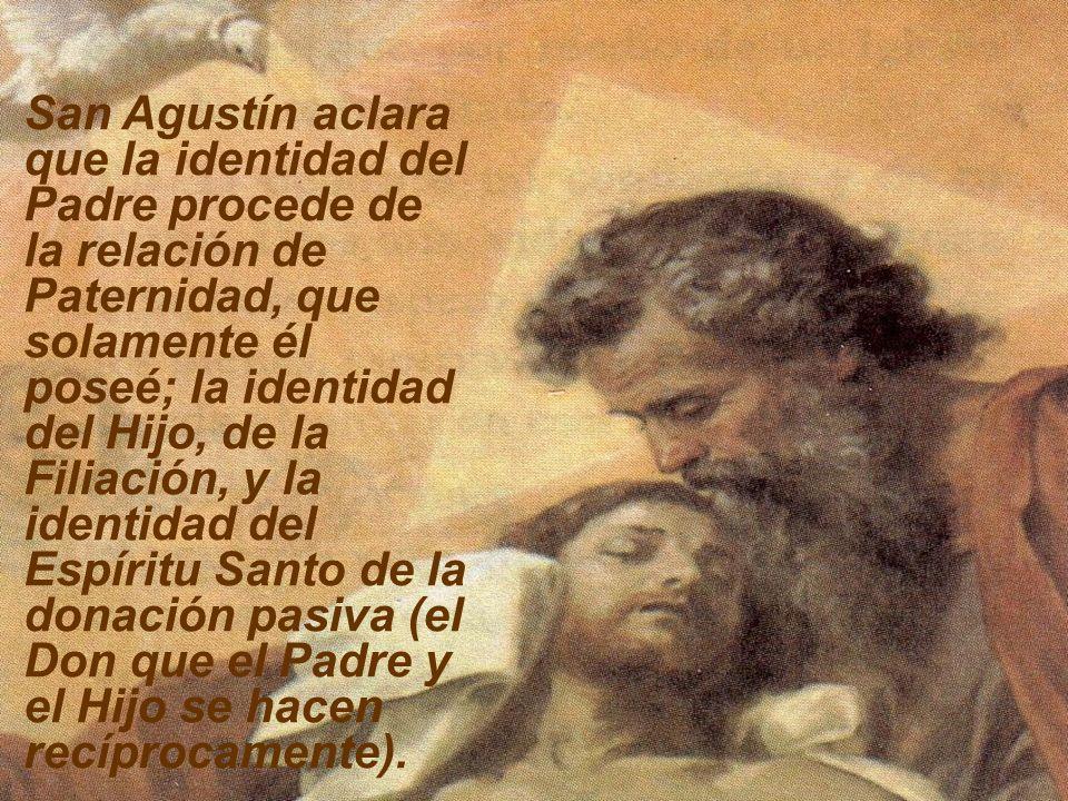 San Agustín aclara que la identidad del Padre procede de la relación de Paternidad, que solamente él poseé; la identidad del Hijo, de la Filiación, y