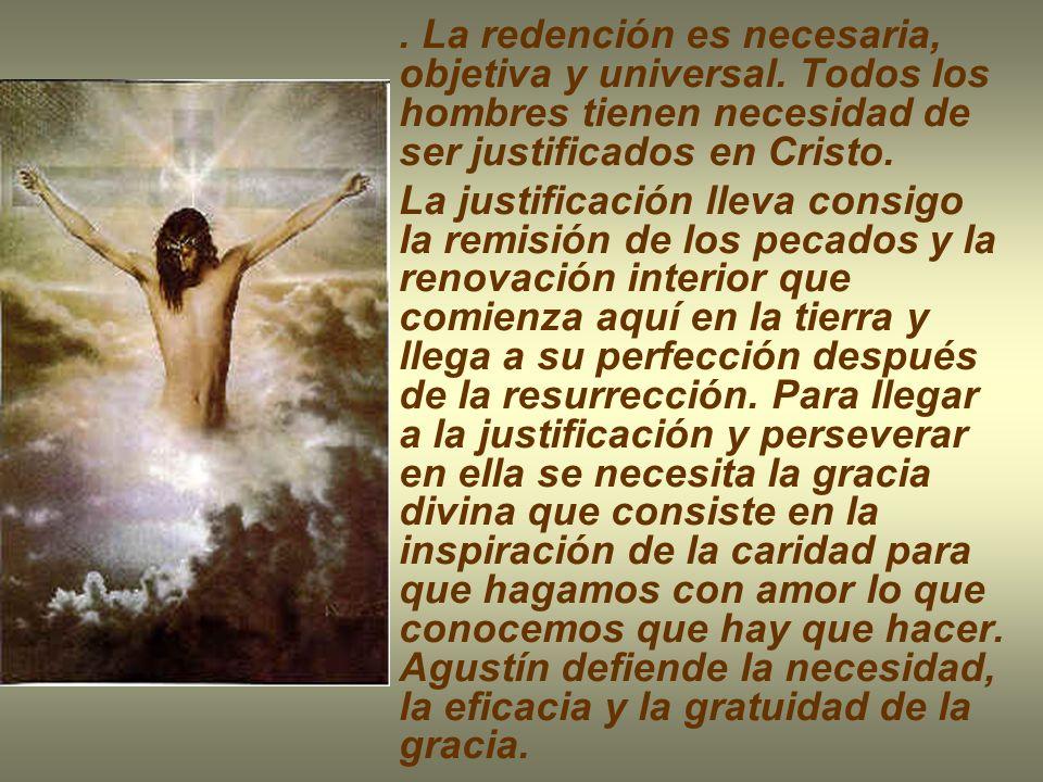 . La redención es necesaria, objetiva y universal. Todos los hombres tienen necesidad de ser justificados en Cristo. La justificación lleva consigo la