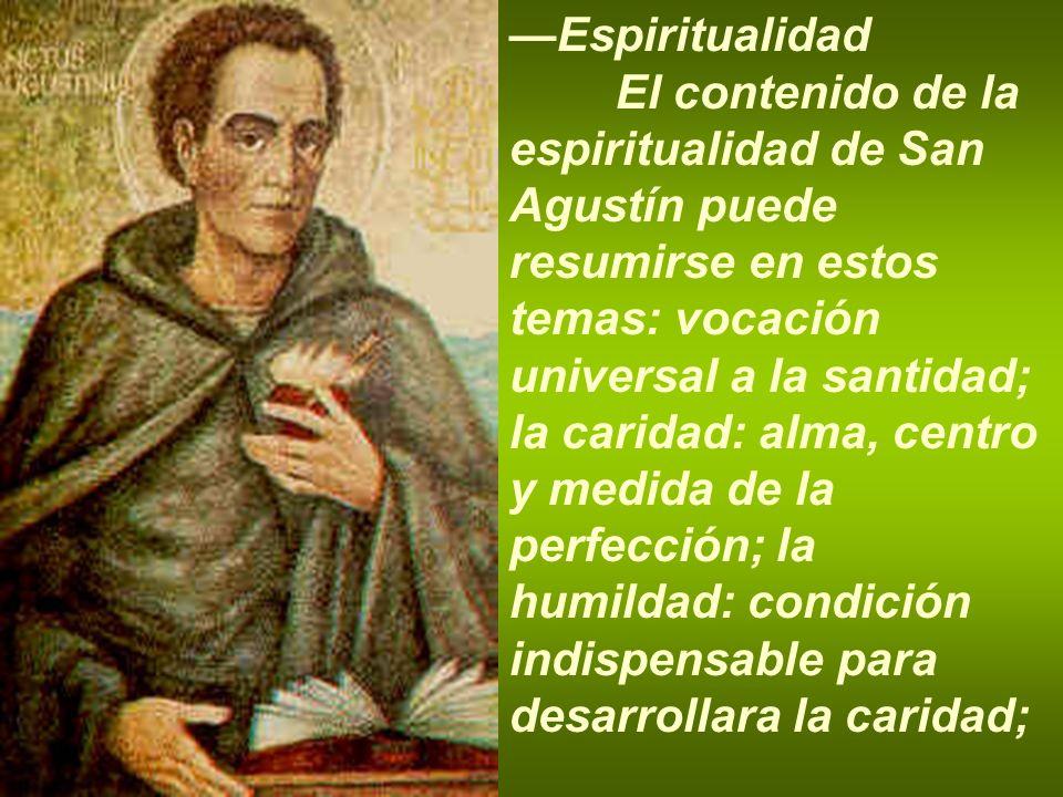 Espiritualidad El contenido de la espiritualidad de San Agustín puede resumirse en estos temas: vocación universal a la santidad; la caridad: alma, ce