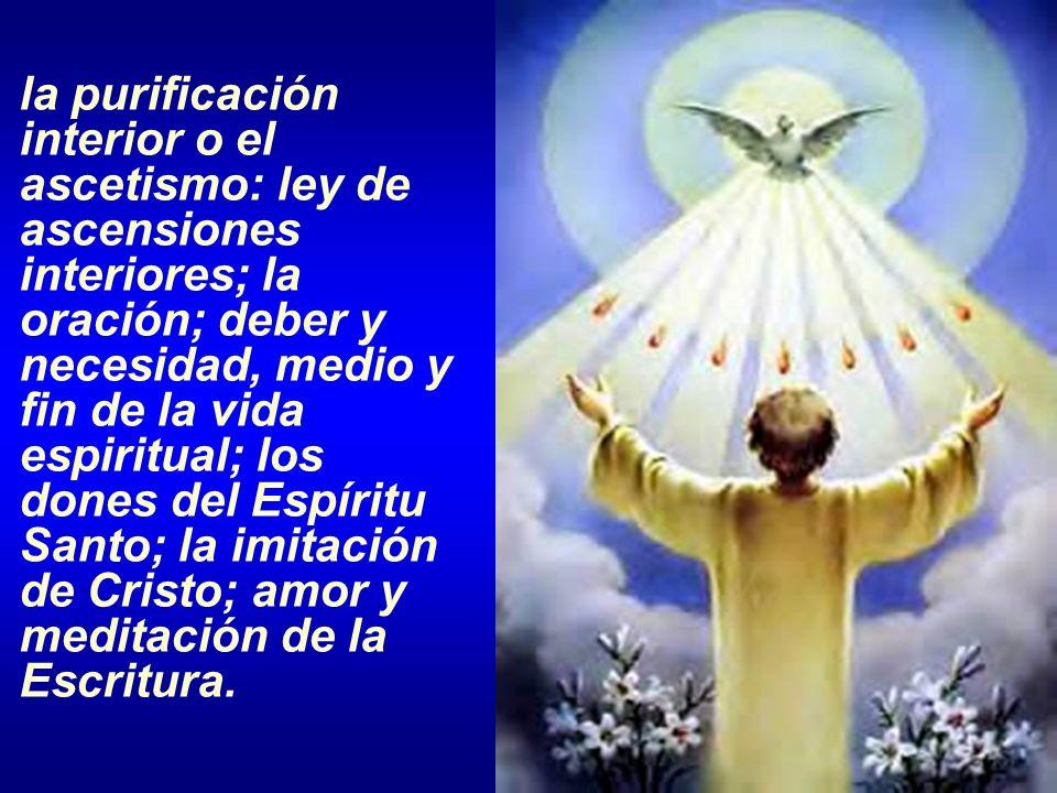 la purificación interior o el ascetismo: ley de ascensiones interiores; la oración; deber y necesidad, medio y fin de la vida espiritual; los dones de