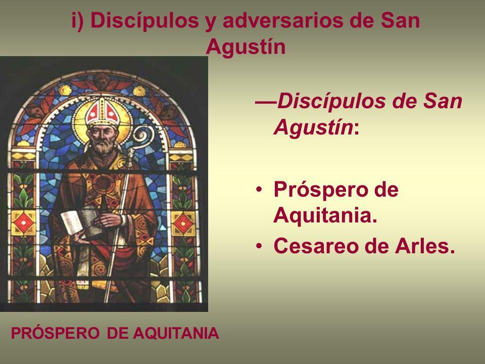 i) Discípulos y adversarios de San Agustín Discípulos de San Agustín: Próspero de Aquitania. Cesareo de Arles. PRÓSPERO DE AQUITANIA
