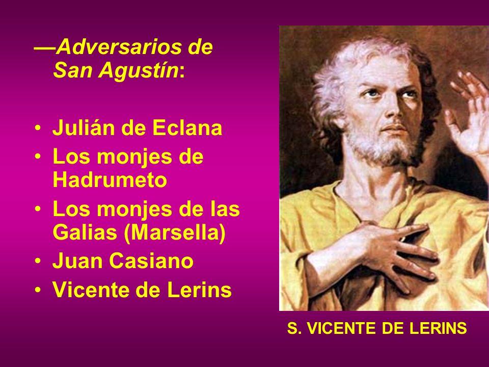 Adversarios de San Agustín: Julián de Eclana Los monjes de Hadrumeto Los monjes de las Galias (Marsella) Juan Casiano Vicente de Lerins S. VICENTE DE