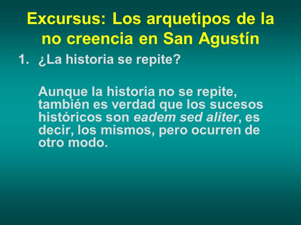 Excursus: Los arquetipos de la no creencia en San Agustín 1.¿La historia se repite? Aunque la historia no se repite, también es verdad que los sucesos