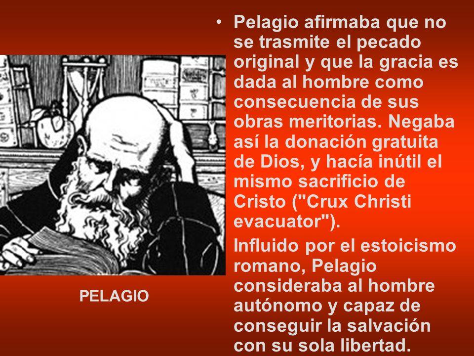 Pelagio afirmaba que no se trasmite el pecado original y que la gracia es dada al hombre como consecuencia de sus obras meritorias. Negaba así la dona