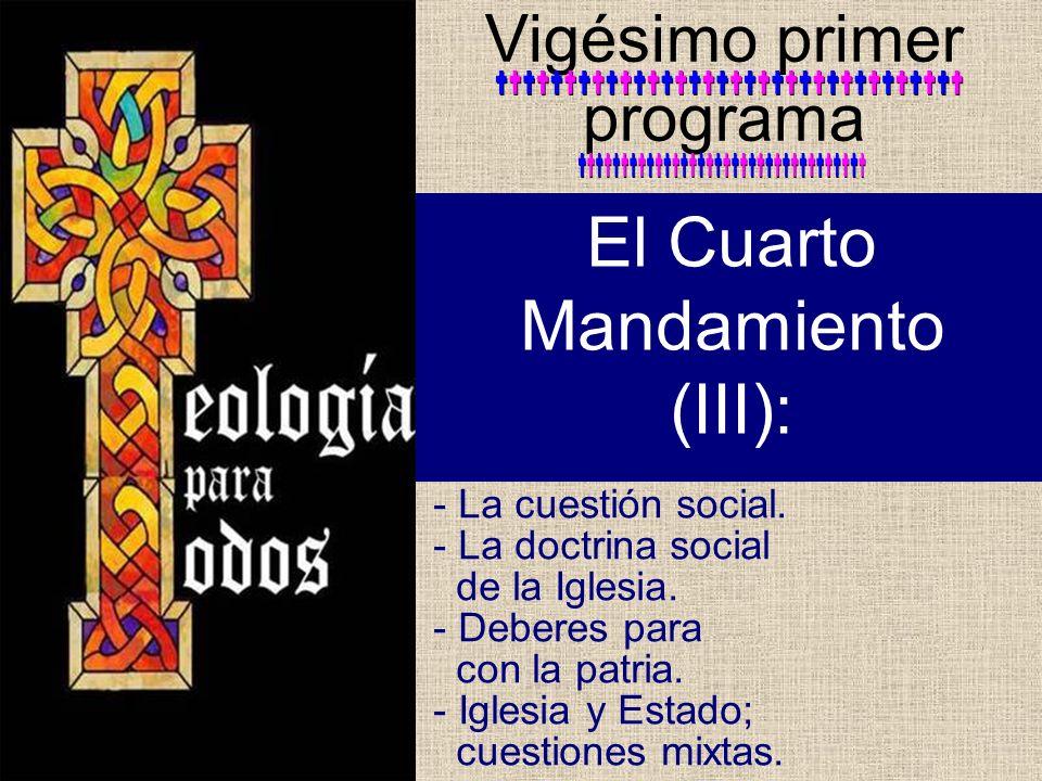 - La cuestión social. - La doctrina social de la Iglesia. - Deberes para con la patria. - Iglesia y Estado; cuestiones mixtas. Vigésimo primer program
