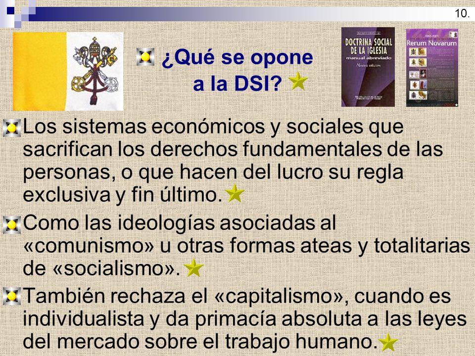 ¿Qué se opone a la DSI? Los sistemas económicos y sociales que sacrifican los derechos fundamentales de las personas, o que hacen del lucro su regla e