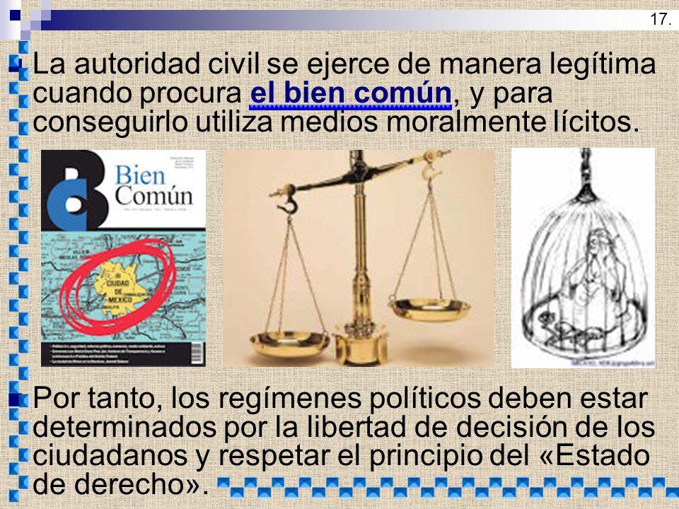 La autoridad civil se ejerce de manera legítima cuando procura el bien común, y para conseguirlo utiliza medios moralmente lícitos. Por tanto, los reg