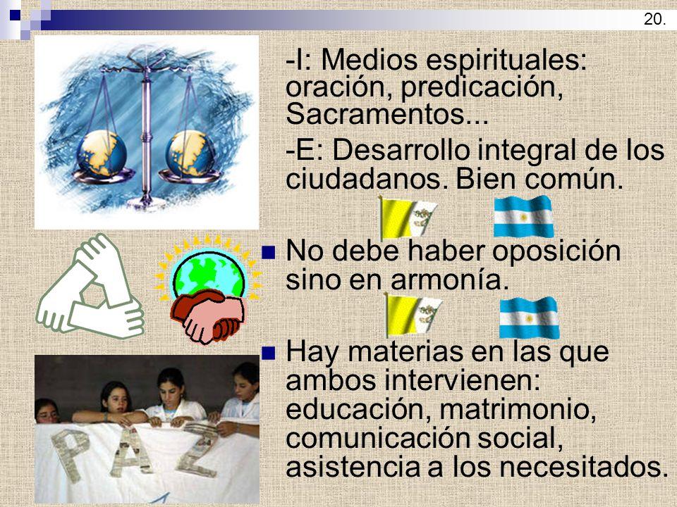 -I: Medios espirituales: oración, predicación, Sacramentos... -E: Desarrollo integral de los ciudadanos. Bien común. No debe haber oposición sino en a