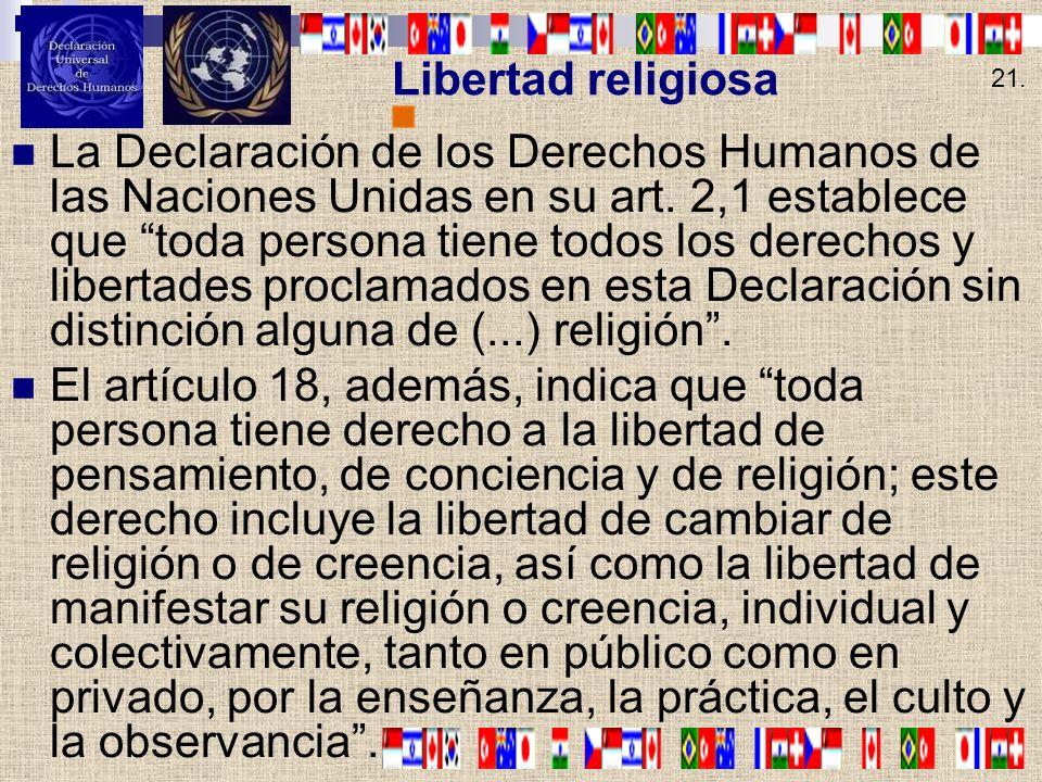 Libertad religiosa La Declaración de los Derechos Humanos de las Naciones Unidas en su art. 2,1 establece que toda persona tiene todos los derechos y