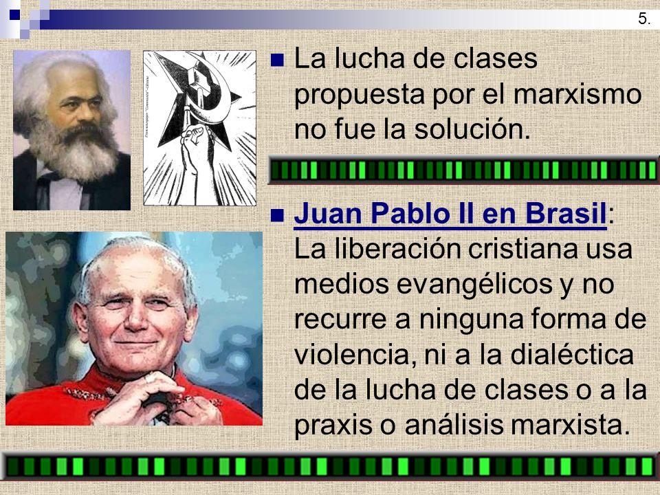 La lucha de clases propuesta por el marxismo no fue la solución. Juan Pablo II en Brasil: La liberación cristiana usa medios evangélicos y no recurre