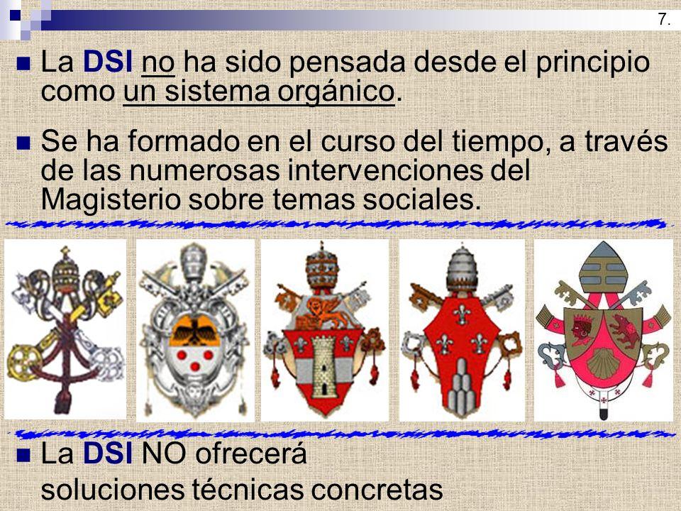 La DSI no ha sido pensada desde el principio como un sistema orgánico. Se ha formado en el curso del tiempo, a través de las numerosas intervenciones