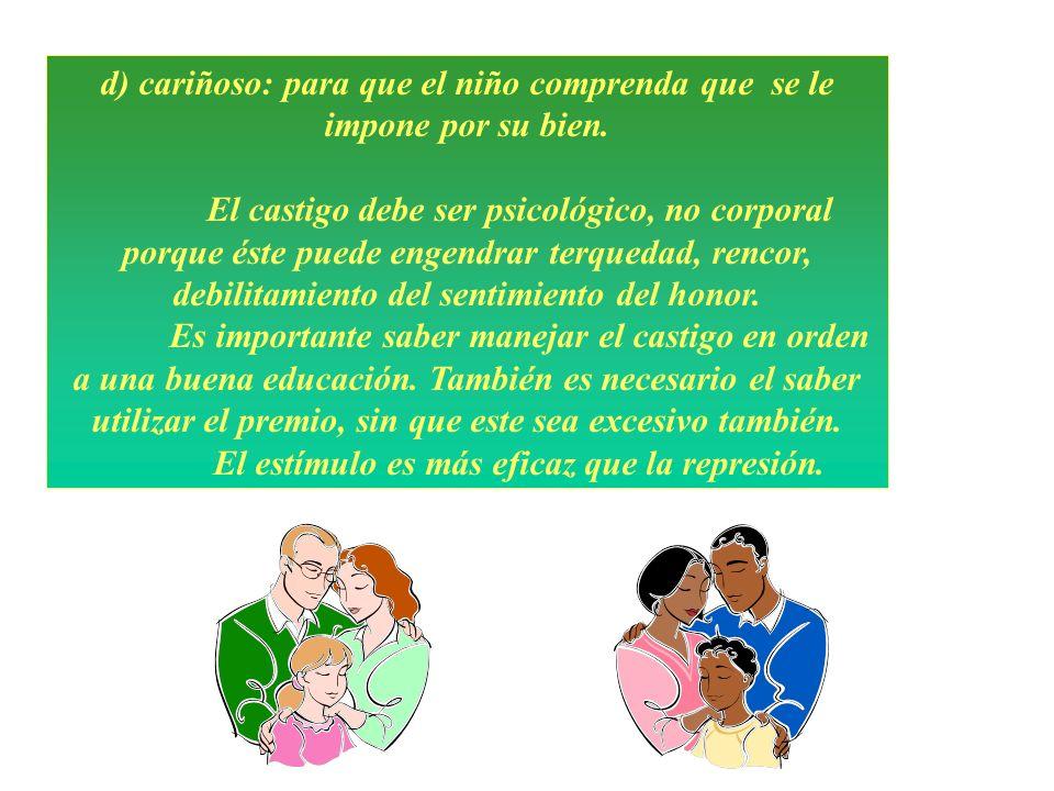 d) cariñoso: para que el niño comprenda que se le impone por su bien.