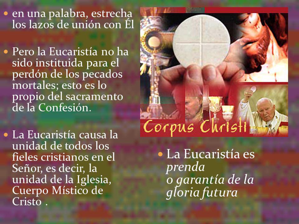 en una palabra, estrecha los lazos de unión con Él Pero la Eucaristía no ha sido instituida para el perdón de los pecados mortales; esto es lo propio