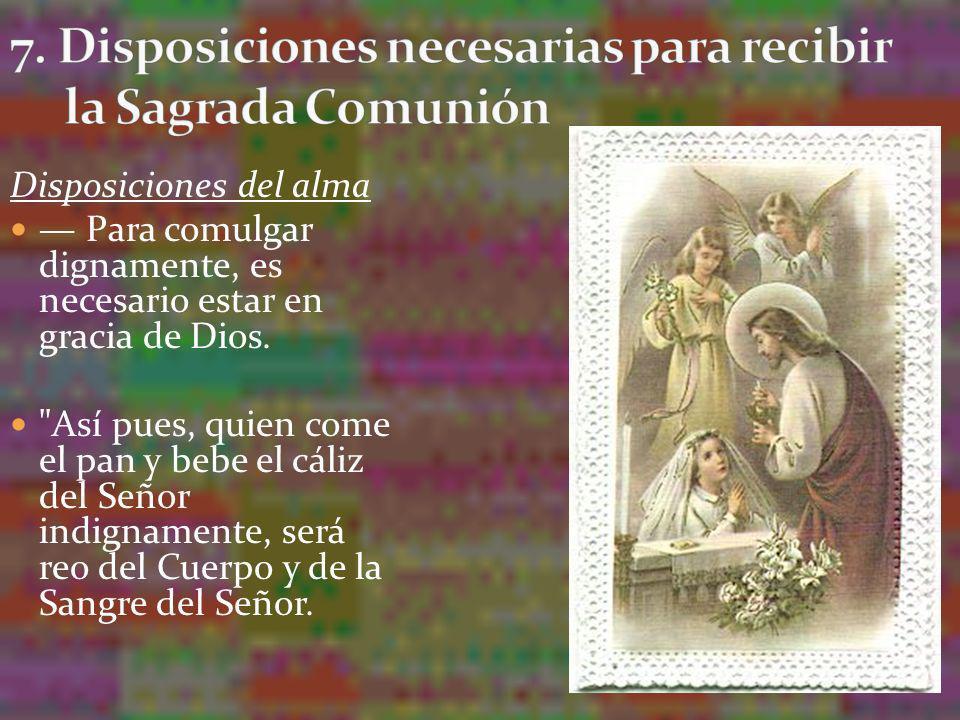 Disposiciones del alma Para comulgar dignamente, es necesario estar en gracia de Dios.