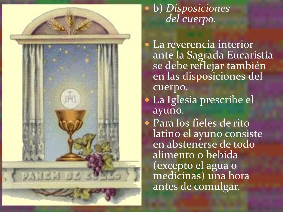 b) Disposiciones del cuerpo. La reverencia interior ante la Sagrada Eucaristía se debe reflejar también en las disposiciones del cuerpo. La Iglesia pr