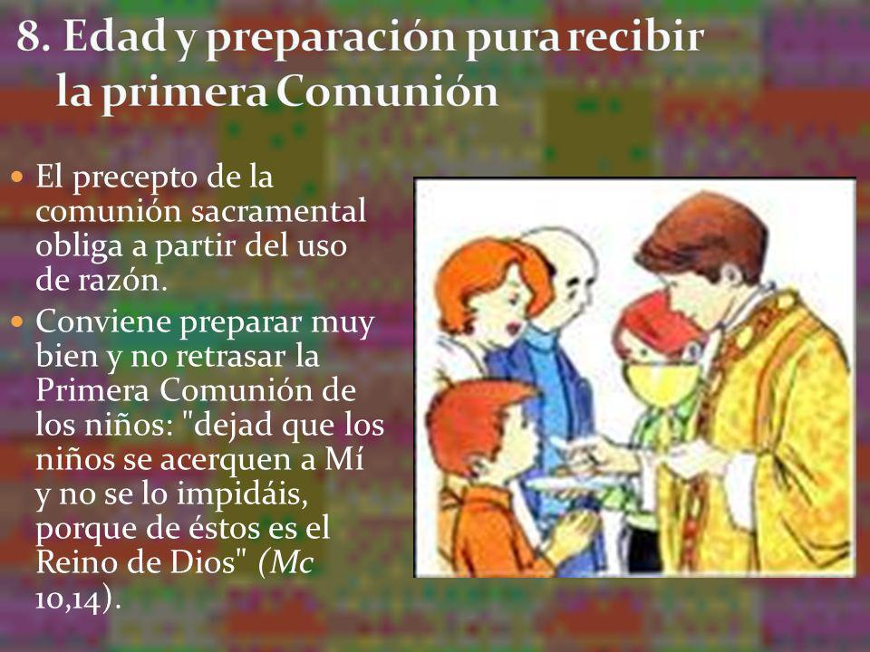 Para poder recibir la primera Comunión, se requiere que el niño tenga conocimiento, según su capacidad, de los principales misterios de la fe, y que sepa distinguir el Pan eucaristía) del pan vulgar.