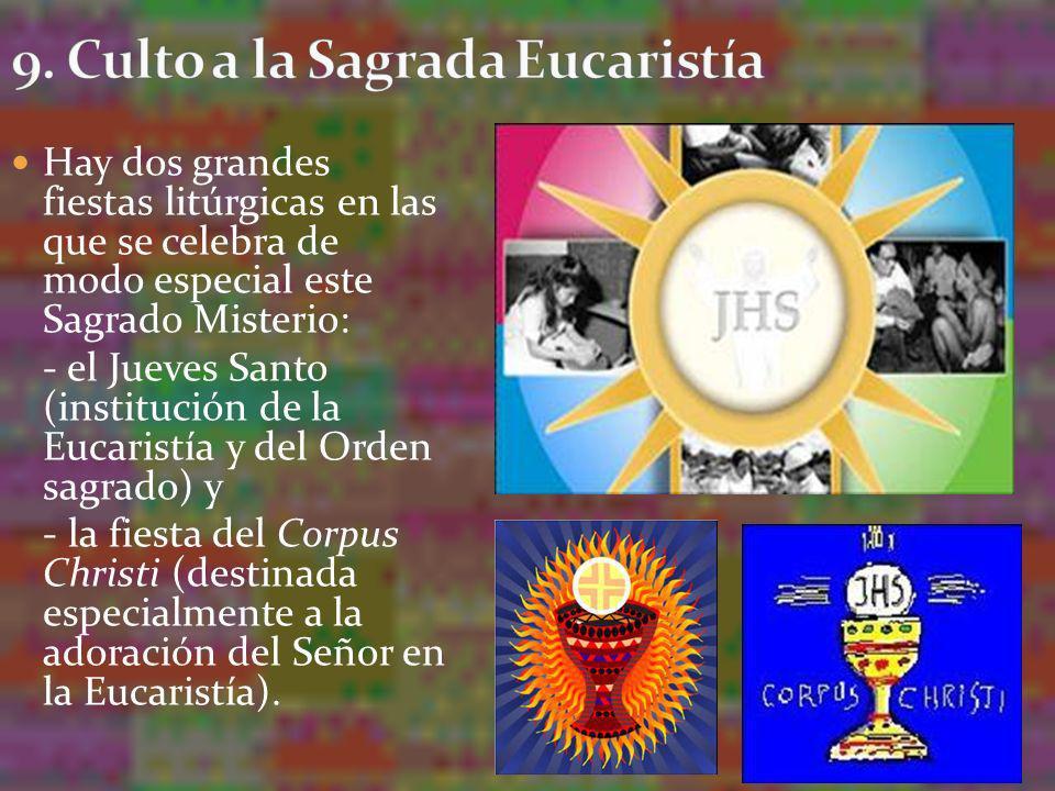 Hay dos grandes fiestas litúrgicas en las que se celebra de modo especial este Sagrado Misterio: - el Jueves Santo (institución de la Eucaristía y del